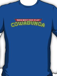 When Mikey used to say Cowabunga! T-Shirt
