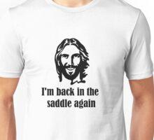 I'm back in the saddle again Unisex T-Shirt
