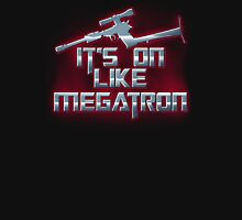 It's on like Megatron Unisex T-Shirt