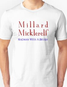 Millard Micklerelf: Madman With a Brush T-Shirt T-Shirt