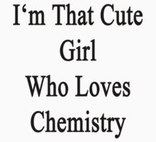 I'm That Cute Girl Who Loves Chemistry by supernova23