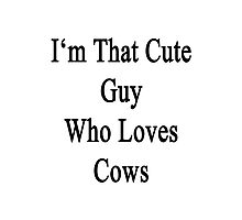 I'm That Cute Guy Who Loves Cows Photographic Print