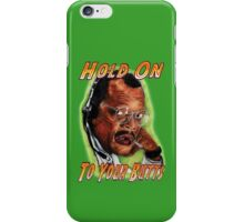 Hold on to Your Butts! iPhone Case/Skin