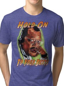 Hold on to Your Butts! Tri-blend T-Shirt