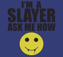 I'm a Slayer - Ask Me How! by tvtees