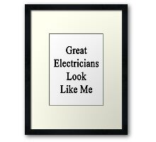 Great Electricians Look Like Me Framed Print