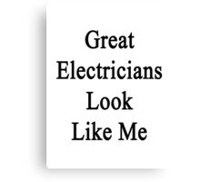 Great Electricians Look Like Me Canvas Print