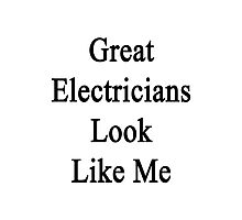 Great Electricians Look Like Me Photographic Print