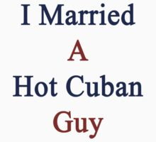 I Married A Hot Cuban Guy by supernova23