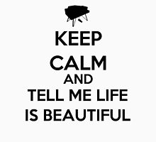 Keep Calm And Tell Me Life Is Beautiful Unisex T-Shirt