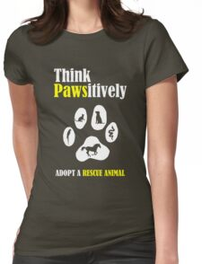 Think Pawsitively -- Adopt a Rescue Animal Womens Fitted T-Shirt