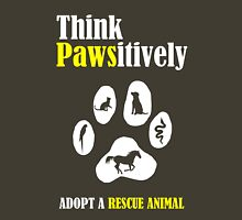 Think Pawsitively -- Adopt a Rescue Animal Unisex T-Shirt