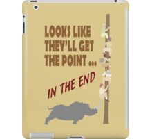 Looks Like They'll Get The Point In The End iPad Case/Skin