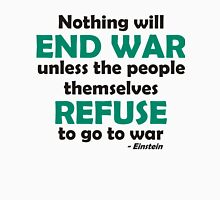 Nothing Will End War Unless the People Themselves Refuse to go to War Unisex T-Shirt