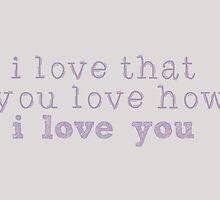 I love that... by iLikeiLike