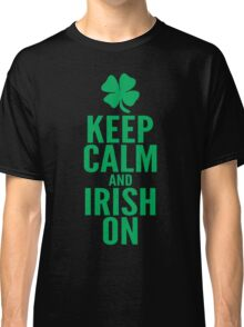 Keep Calm and Irish On Classic T-Shirt