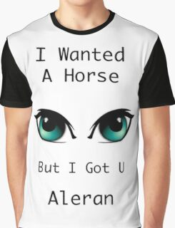 I wanted a horse, But i got you Graphic T-Shirt