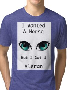 I wanted a horse, But i got you Tri-blend T-Shirt