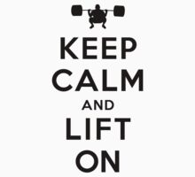 Keep Calm and Lift On (white) by Yiannis  Telemachou