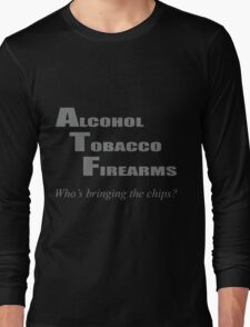 ATF Who's bringing the chips? Long Sleeve T-Shirt
