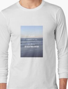 Look I didn't want to be a Halfblood- Percy Jackson Long Sleeve T-Shirt
