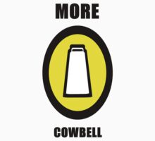 More Cowbell by whatsupmrbid