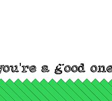 You're a good one by iLikeiLike