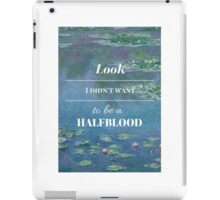 Look, I didn't want to be a Halfblood- Percy Jackson- Waterlillies iPad Case/Skin