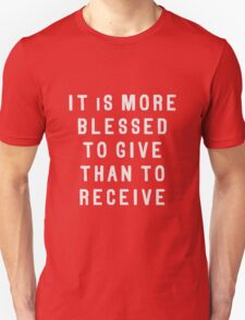 It is more blessed to give, than to receive  T-Shirt
