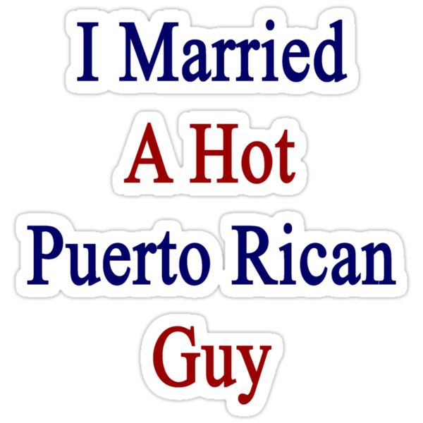 I Married A Hot Puerto Rican Guy by supernova23