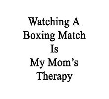 Watching A Boxing Match Is My Mom's Therapy Photographic Print