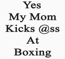 Yes My Mom Kicks Ass At Boxing by supernova23
