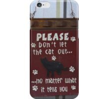 PLEASE DON'T LET THE CAT OUT  iPhone Case/Skin