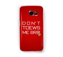 Don't TOEWS Me Bro Samsung Galaxy Case/Skin