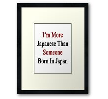 I'm More Japanese Than Someone Born In Japan Framed Print