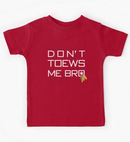 Don't TOEWS Me Bro Kids Tee