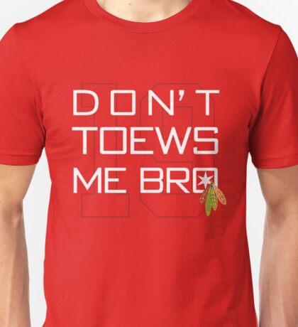 Don't TOEWS Me Bro Unisex T-Shirt