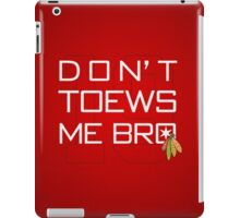 Don't TOEWS Me Bro iPad Case/Skin