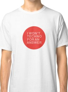 I Won't Techno for an Answer Classic T-Shirt