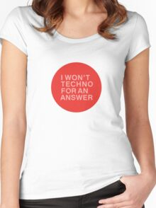 I Won't Techno for an Answer Women's Fitted Scoop T-Shirt