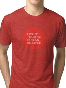 I Won't Techno for an Answer Tri-blend T-Shirt