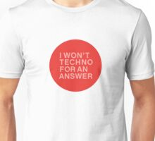 I Won't Techno for an Answer Unisex T-Shirt