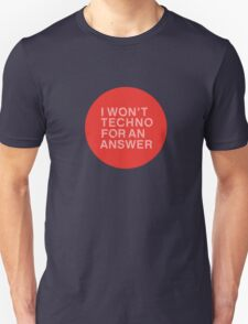 I Won't Techno for an Answer T-Shirt