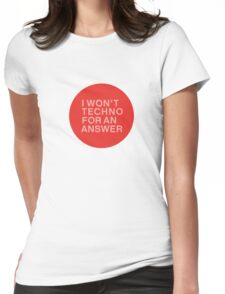 I Won't Techno for an Answer Womens Fitted T-Shirt