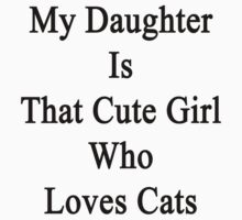 My Daughter Is That Cute Girl Who Loves Cats by supernova23