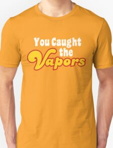 You Caught the Vapors Unisex T-Shirt