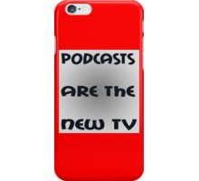Podcasts Are The New TV funny nerd geek geeky iPhone Case/Skin