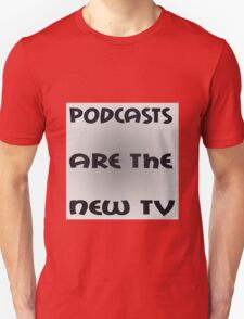 Podcasts Are The New TV funny nerd geek geeky T-Shirt