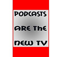 Podcasts Are The New TV funny nerd geek geeky Photographic Print