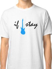 If I Stay (Guitar) Classic T-Shirt